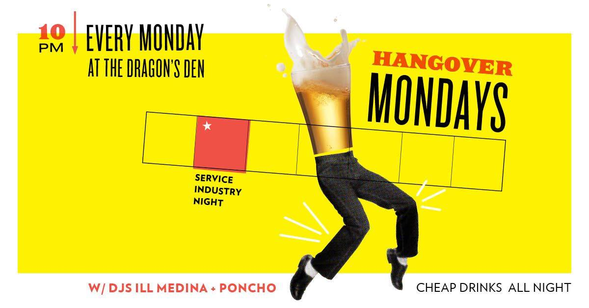 Hangover Service Industry Night Mondays featuring DJ Ill Medina - Dragon's Den